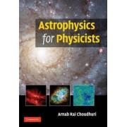 Astrophysics for Physicists by Arnab Rai Choudhuri