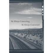 Be Always Converting, Be Always Converted by Rob Wilson
