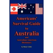 Americans' Survival Guide to Australia and Australian-American Dictionary by Rusty Geller