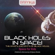 Black Holes in Space! the What's and Why's of Black Holes - Space for Kids - Children's Astronomy & Space Books by Pfiffikus
