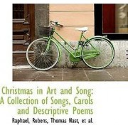 Christmas in Art and Song by Thomas Nast Et Al Raphael Rubens