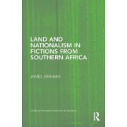 Land and Nationalism in Fictions from Southern Africa by James Graham