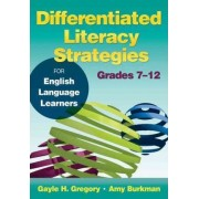 Differentiated Literacy Strategies for English Language Learners, Grades 7-12 by Gayle H. Gregory
