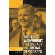 Richard Wainwright, the Liberals and Liberal Democrats by Frances Babbage