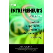 Entrepreneur's Guide to Patents, Copyrights, Trademarks, Trade Secrets by Jill Gilbert