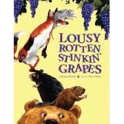 Lousy Rotten Stinkin' Grapes by Margie Palatini