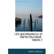 Life and Adventures of Martin Chuzzlewit- Volume 2 by Charles Dickens