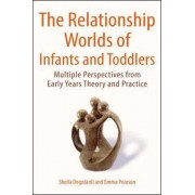 The Relationship Worlds of Infants and Toddlers: Multiple Perspectives from Early Years Theory and Practice by Sheila Degotardi