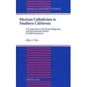 Mexican Catholicism in Southern California by Jeffrey S Thies