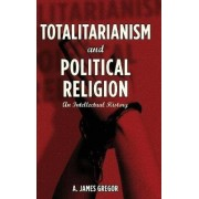 Totalitarianism and Political Religion by A. Gregor