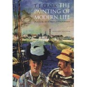 The Painting of Modern Life by T. J. Clark