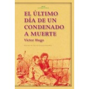 El ultimo dia de un condenado a muerte / The Last Day of a Death Row Inmate by Victor Hugo