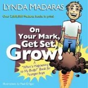 On Your Mark, Get Set, Grow! by Lynda Madaras