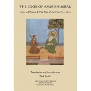The Book of Amir Khusrau: Selected Poems & the Tale of the Four Dervishes
