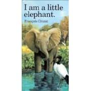 I am a Little Elephant by Francois Crozat