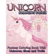 Unicorn Coloring Pages (Fantasy Coloring Book with Unicorns, Elves and Trolls) by Speedy Publishing LLC
