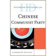 Historical Dictionary of the Chinese Communist Party by Lawrence R. Sullivan