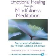 Emotional Healing Through Mindfulness Meditation by Barbara Miller Fishman