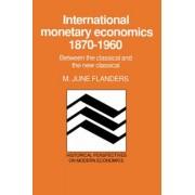 International Monetary Economics, 1870-1960 by M.June Flanders