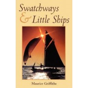 Swatchways and Little Ships by Maurice Griffiths