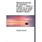 Reminiscences of Charles Butler ... with a Letter to a Lady on Ancient and Modern Music by Charles Butler