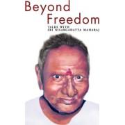 Beyond Freedom - Talks with Sri Nisargadatta Maharaj by Maria Jory