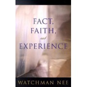 Fact, Faith, and Experience by Watchman Nee
