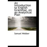 An Introduction to English Grammar, on an Analytical Plan by Samuel Webber
