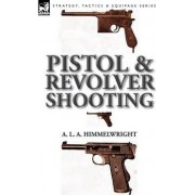 Pistol and Revolver Shooting by A L a Himmelwright