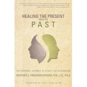 Healing the Present from the Past by Heather S Friedman Rivera