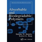 Absorbable and Biodegradable Polymers by Shalaby W. Shalaby