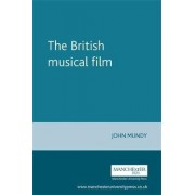 The British Musical Film by John Mundy