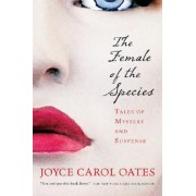 The Female of the Species by Professor of Humanities Joyce Carol Oates