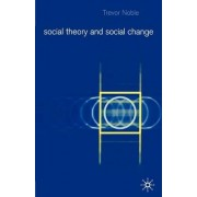 Social Theory and Social Change by Trevor Noble