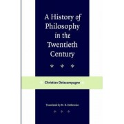 A History of Philosophy in the Twentieth Century by Christian Delacampagne