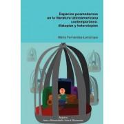 Espacios Posmodernos En La Literatura Latinoamericana Contemporanea by Maria Fernandez-Lamarque