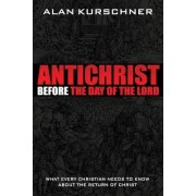 Antichrist Before the Day of the Lord by Alan E Kurschner