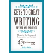 Keys to Great Writing, Revised and Expanded Edition: Mastering the Elements of Composition and Revision