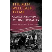 The Men Will Talk to Me:Galway Interviews by Ernie O'Malley by Ernie O'Malley