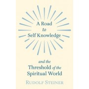 A Road to Self Knowledge And The Threshold of The Spiritual World by Rudolf Steiner