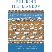 Building the Kingdom by Claudia L. Bushman