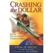 Crashing the Dollar by Craig R. Smith