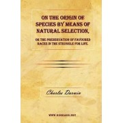 On the Origin of Species by Means of Natural Selection, or the Preservation of Favoured Races in the Struggle for Life. by Professor Charles Darwin
