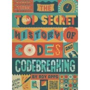 Top Secret History of Codes and Codebreaking by Roy Apps