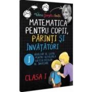 Matematica pentru copii parinti si invatatori cls 1 Caietul I - Valeria Georgeta Ionita