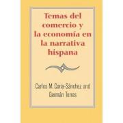 Temas del Comercio y la Economia en la Narrativa Hispana by Carlos M. Coria-Sanchez