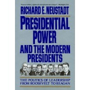 Presidential Power and the Modern Presidents by Richard Elliott Neustadt