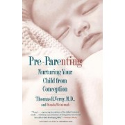 Pre Parenting: Nurturing Your Child from Conception by VERNY