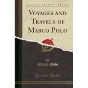Voyages and Travels of Marco Polo (Classic Reprint) by Marco Polo