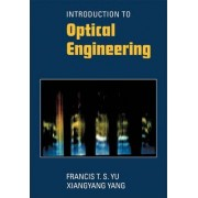 Introduction to Optical Engineering by Francis T. S. Yu